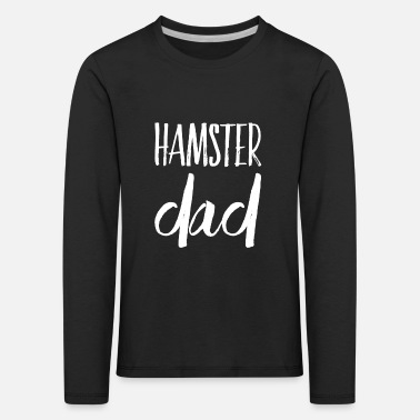 Hamster Pet Gift T-Shirt Dad - Father - Kids' Premium Longsleeve Shirt