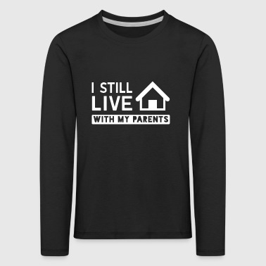 I still live with my parents - Kids' Premium Longsleeve Shirt