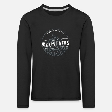 Mountains Mountains In the mountains Mountain hiking Mountain - Kids' Premium Longsleeve Shirt