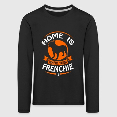French Bulldog - Home is where your Frenchi is - Premium langermet T-skjorte for barn