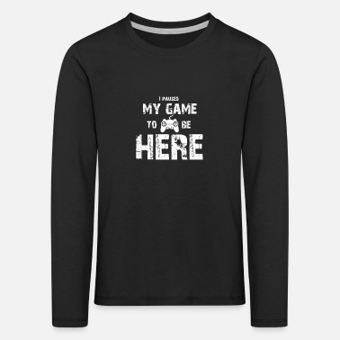 Game I Paused My Game - Kids' Premium Longsleeve Shirt