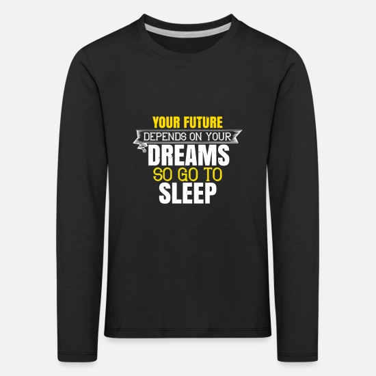 Alarm Clock Long sleeve shirts - The future depends on your dreams - Kids' Premium Longsleeve Shirt black