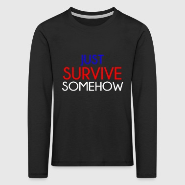 Just Survive somehow - Kinder Premium Langarmshirt