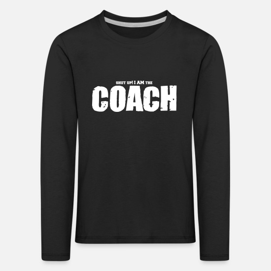 Streetball Long Sleeve Shirts - Basketball Coach Shut Up - Kids' Premium Longsleeve Shirt black