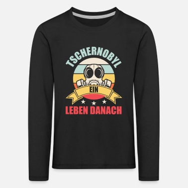 The Nuclear Disaster Of Chernobyl Chernobyl nuclear power - Kids' Premium Longsleeve Shirt