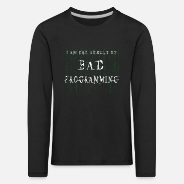 Computers I am the result of bad programming - Kids' Premium Longsleeve Shirt