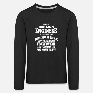 Drilling Engineer Shirt You're On Fire Petroleum - Kids' Premium Longsleeve Shirt
