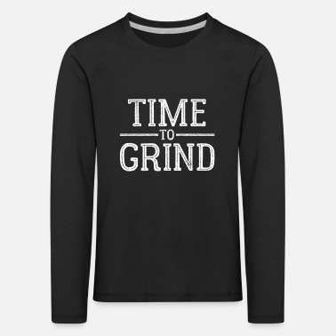 Grind Time for grinding - Kids' Premium Longsleeve Shirt