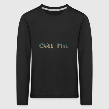 chill chill out chill chill relax - Premium langermet T-skjorte for barn