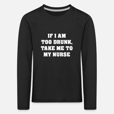 When Im Drunk When I'm Too Drunk Bring Me To The Doctor - Kids' Premium Longsleeve Shirt
