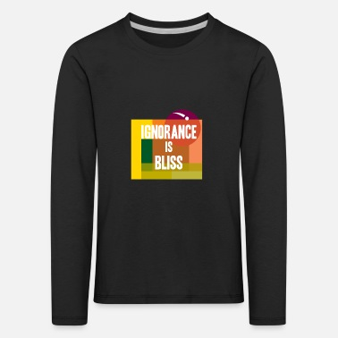 Bliss Ignorance is bliss - Kids' Premium Longsleeve Shirt
