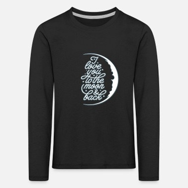 I love you to the moon and back - Kids' Premium Longsleeve Shirt
