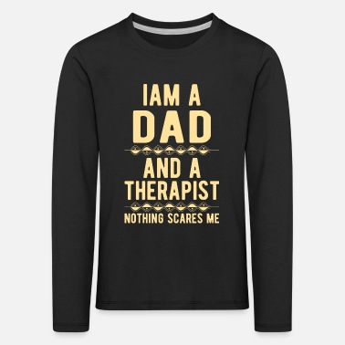 Suicidal Counselor Therapist Dad Therapist: Iam a Dad and a Therapist - Kids' Premium Longsleeve Shirt
