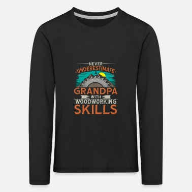 Holzmann Never Underestimate A Grandpa With Woodworking - Kids' Premium Longsleeve Shirt
