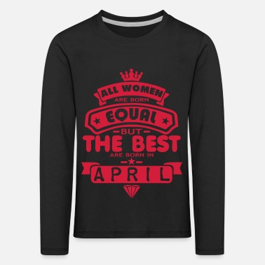 april women equal best born month logo - Kinder Premium Langarmshirt