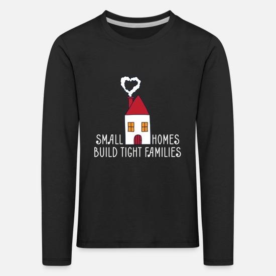 Small Long sleeve shirts - Small Homes Build Tight Families - Kids' Premium Longsleeve Shirt black