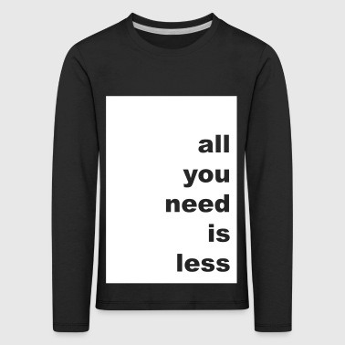 all you need is less - Kinder Premium Langarmshirt