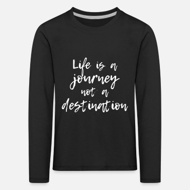 Life is a journey not a destination White gift - Kids' Premium Longsleeve Shirt