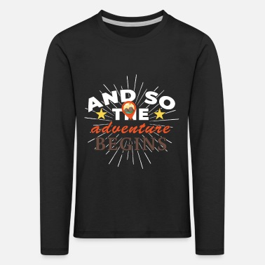 Travel And So The Adventure Begins Adventure Travel - Kids' Premium Longsleeve Shirt