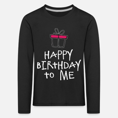 Happy Birthday Birthday Shirt - Happy Birthday To Me - Maglietta maniche lunghe premium per bambini