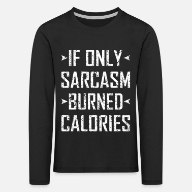 If Only Sarcasm Burned Calories - Kids' Premium Longsleeve Shirt