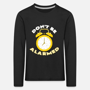 Do not Be Alarmed | Alarm clock clock word game gift - Kids' Premium Longsleeve Shirt