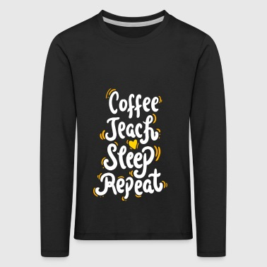 Coffee Teach Sleep Repeat Shirt für Lehrer - Kinder Premium Langarmshirt