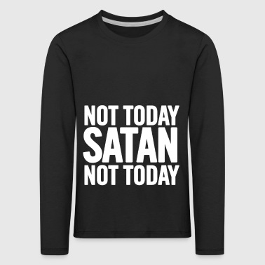 Not Today Satan White - Kids' Premium Longsleeve Shirt