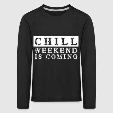 Chill the weekend comes Weekend is coming - Kids' Premium Longsleeve Shirt