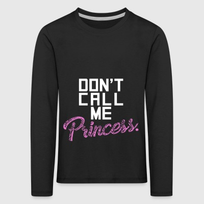 Do not Call Me Princess Funny Spoiled Girls Gift - Maglietta Premium a manica lunga per bambini