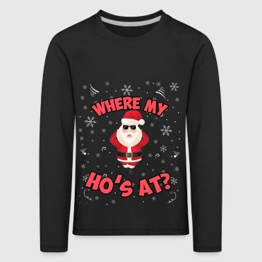 Where my ho´s at? Funny Christmas Santa Shirt - Kinder Premium Langarmshirt
