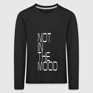 not in the mood - Kids' Premium Longsleeve Shirt