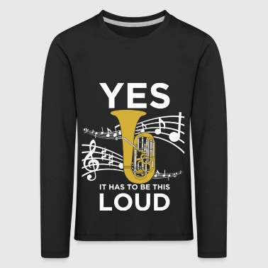 YES IT HAS TO BE THIS LOUD - Kids' Premium Longsleeve Shirt