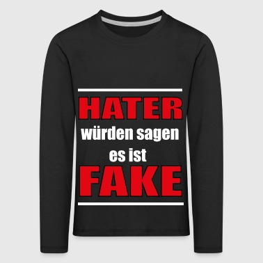 hater would say fake - Kids' Premium Longsleeve Shirt