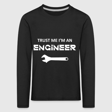 Trust me. I'm an engineer / gift idea - Kids' Premium Longsleeve Shirt