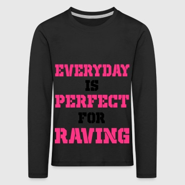 everyday is perfect for raving - Kids' Premium Longsleeve Shirt