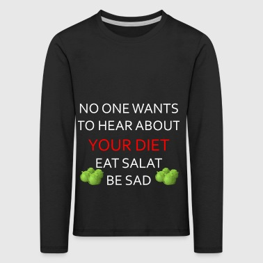 NO ONE WANTS TO HEAR ABOUT YOUR DIET, ANTI-DIET - Kids' Premium Longsleeve Shirt