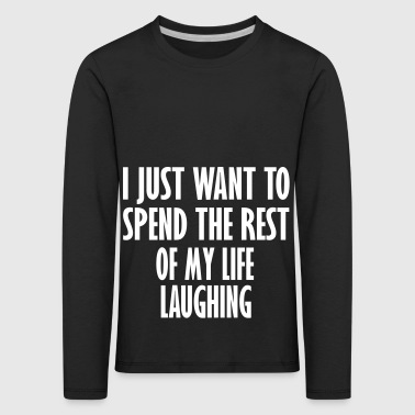 spend rest my life laughing - Kids' Premium Longsleeve Shirt