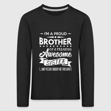 I'm a proud brother of a freaking awesome sister - Kinder Premium Langarmshirt