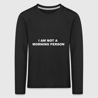 not a morning person - Kids' Premium Longsleeve Shirt