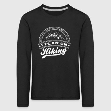 I PLAN ON HIKING - Kids' Premium Longsleeve Shirt