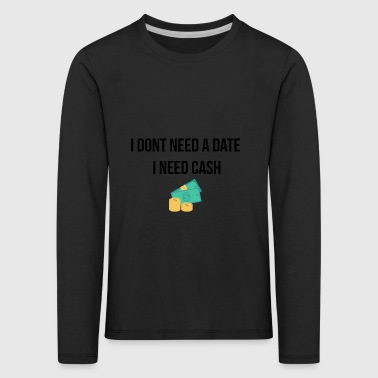 I do not need a date - Kids' Premium Longsleeve Shirt