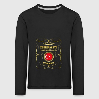DON T NEED THERAPY GO TO TURKEY - Kids' Premium Longsleeve Shirt