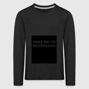 take me to neverland - Kinder Premium Langarmshirt