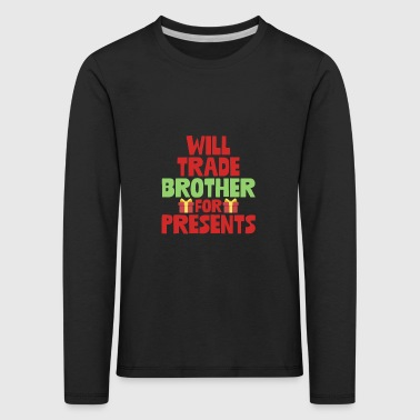 Will Trade Brother For Presents Holiday Christmas - Kids' Premium Longsleeve Shirt