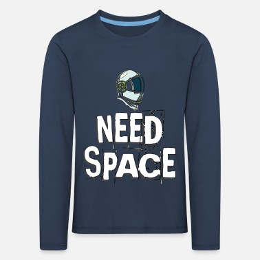 Astronaut Need Space - Kids' Premium Longsleeve Shirt