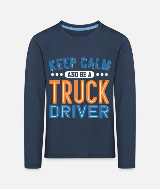 Pilot Long-Sleeved Shirts - Keep Calm And Be A Truck Driver - Kids' Premium Longsleeve Shirt navy
