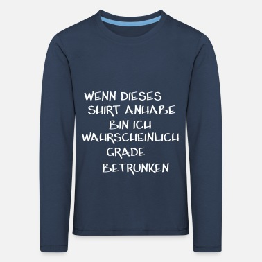 When Im Drunk When I'm drinking drunk malle shirt - Kids' Premium Longsleeve Shirt