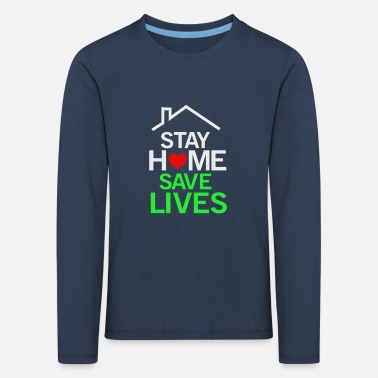 Stay home save lives - Kids' Premium Longsleeve Shirt