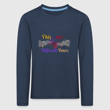 This are difficult times - musician music  - T-shirt manches longues Premium Enfant